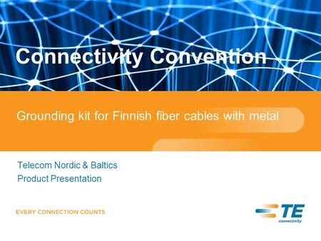 Telecom Nordic & Baltics Product Presentation Connectivity Convention Grounding kit for Finnish fiber cables with metal.