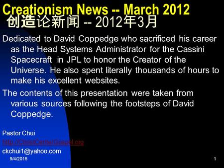 9/4/20151 Creationism News -- March <strong>2012</strong> 创造论新闻 -- <strong>2012</strong> 年 3 月 Dedicated to David Coppedge who sacrificed his career as <strong>the</strong> Head Systems Administrator for.