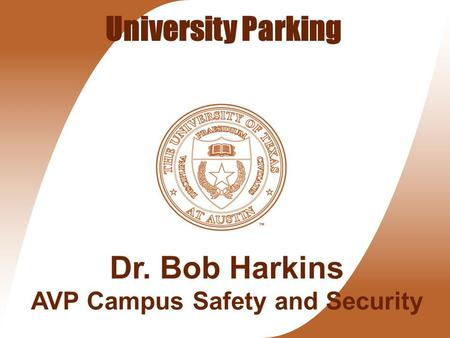 University Parking Dr. Bob Harkins AVP Campus Safety and Security.