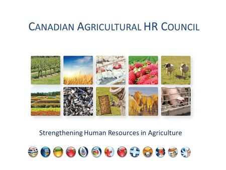 C ANADIAN A GRICULTURAL HR C OUNCIL Strengthening Human Resources in Agriculture.