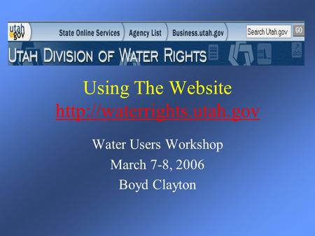 Using The Website   Water Users Workshop March 7-8, 2006 Boyd Clayton.