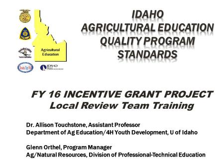 FY 16 INCENTIVE GRANT PROJECT Local Review Team Training Dr. Allison Touchstone, Assistant Professor Department of Ag Education/4H Youth Development, U.