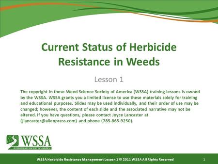 WSSA Herbicide Resistance Management Lesson 1 © 2011 WSSA All Rights Reserved Current Status of Herbicide Resistance in Weeds Lesson 1 The copyright in.
