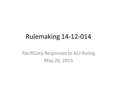 Rulemaking 14-12-014 PacifiCorp Responses to ALJ Ruling May 26, 2015.