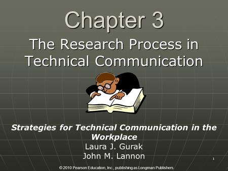 © 2010 Pearson Education, Inc., publishing as Longman Publishers. 1 Chapter 3 The Research Process in Technical Communication Strategies for Technical.