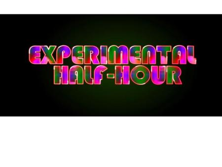Experimental Half-Hour is a television show that started in August of 2010 in Portland, Oregon as a platform to broadcasts local and international musicians.