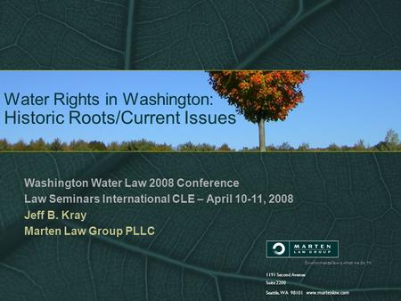 Environmental law is what we do. TM 1191 Second Avenue Suite 2200 Seattle, WA 98101 www.martenlaw.com Water Rights in Washington: Historic Roots/Current.
