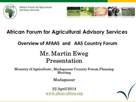 African Forum for Agricultural Advisory Services Mr. Martin Eweg Presentation Ministry of Agriculture, Madagascar Country Forum Planning Meeting Madagascar.