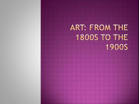 ART: FROM THE 1800s TO THE 1900s.