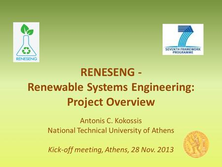 RENESENG - Renewable Systems Engineering: Project Overview Antonis C. Kokossis National Technical University of Athens Kick-off meeting, Athens, 28 Nov.