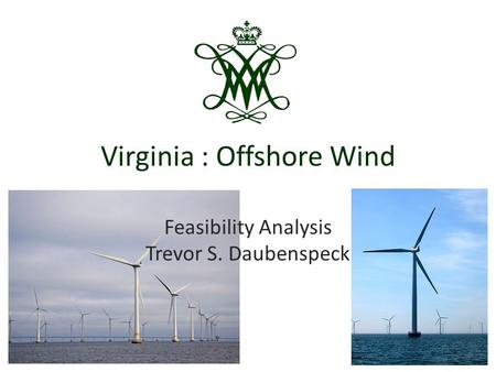 Virginia : Offshore Wind Feasibility Analysis Trevor S. Daubenspeck.