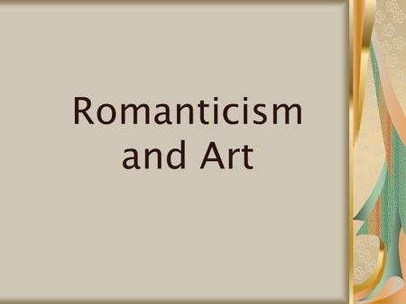 Romanticism and Art. How Romanticism was expressed in art Romantic thoughts included ideals of society, individualism, and the interconnections of humanity,