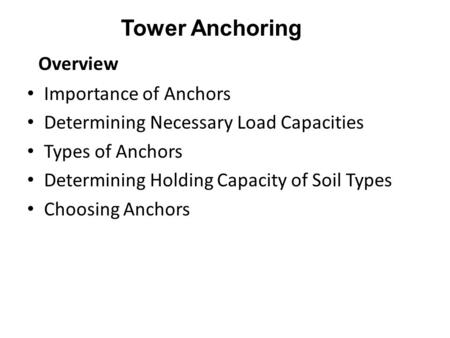 Importance of Anchors Determining Necessary Load Capacities Types of Anchors Determining Holding Capacity of Soil Types Choosing Anchors Overview Tower.