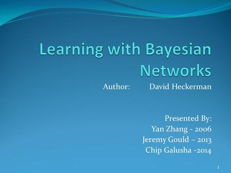 Author: David Heckerman Presented By: Yan Zhang - 2006 Jeremy Gould – 2013 Chip Galusha -2014 1.