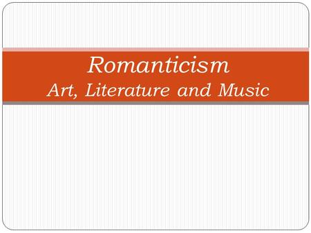 Romanticism Art, Literature and Music