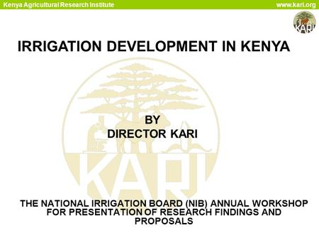 Kenya Agricultural Research Institute www.kari.org THE NATIONAL IRRIGATION BOARD (NIB) ANNUAL WORKSHOP FOR PRESENTATION OF RESEARCH FINDINGS AND PROPOSALS.