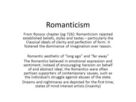 Romanticism From Rococo chapter (pg 726): Romanticism rejected established beliefs, styles and tastes – particularly the Classical ideals of clarity and.