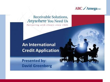 Receivable Solutions, Anywhere You Need Us An International Credit Application Presented by: David Greenberg.