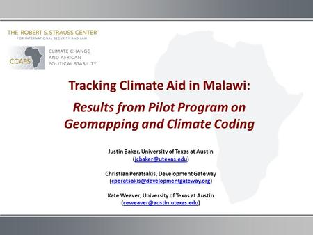 Tracking Climate Aid in Malawi: Results from Pilot Program on Geomapping and Climate Coding Justin Baker, University of Texas at Austin