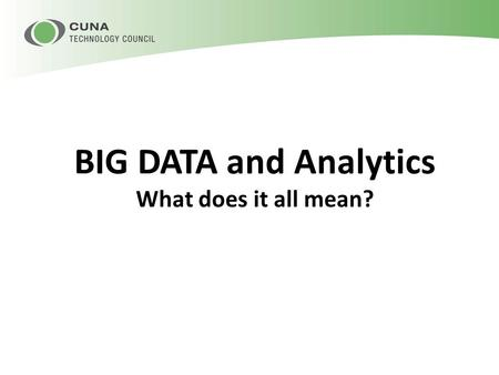 BIG DATA and Analytics What does it all mean?. The Evolution of Data, Reporting, Etc. What is Big Data? Why use Big Data? Big Data in Credit Unions How.