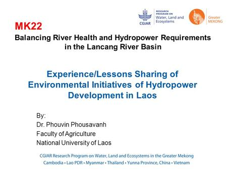 Experience/Lessons Sharing of Environmental Initiatives of Hydropower Development in Laos By: Dr. Phouvin Phousavanh Faculty of Agriculture National University.