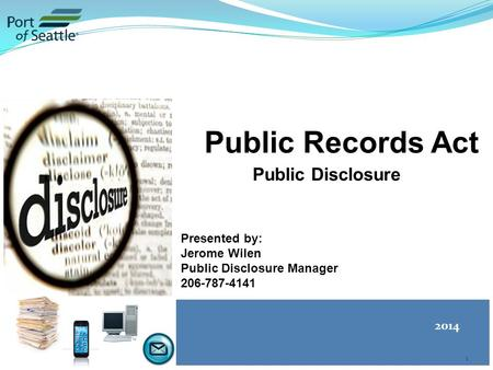 Public Records Act Public Disclosure Training 1 2014 Presented by: Jerome Wilen Public Disclosure Manager 206-787-4141.