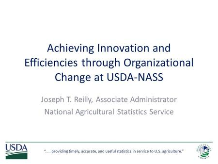 """... providing timely, accurate, and useful statistics in service to U.S. agriculture."" Achieving Innovation and Efficiencies through Organizational Change."