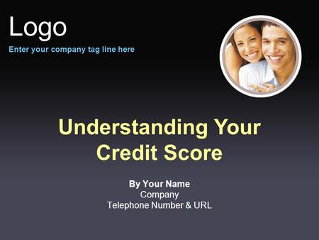 Understanding Your Credit Score By Your Name Company Telephone Number & URL Logo Enter your company tag line here.