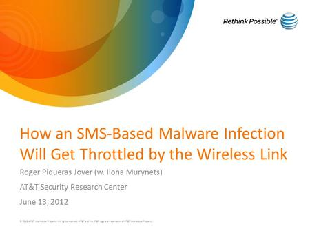 How an SMS-Based Malware Infection Will Get Throttled by the Wireless Link Roger Piqueras Jover (w. Ilona Murynets) AT&T Security Research Center June.