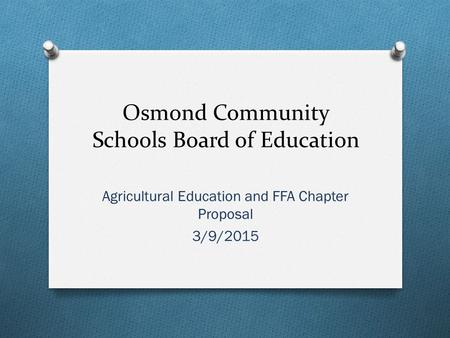 Osmond Community Schools Board of Education Agricultural Education and FFA Chapter Proposal 3/9/2015.