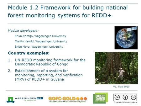 Module 1.2 Framework for building national forest monitoring systems for REDD+ REDD+ training materials by GOFC-GOLD, Wageningen University, World Bank.