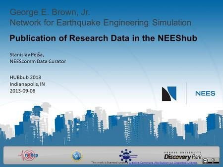George E. Brown, Jr. Network for Earthquake Engineering Simulation Publication of Research Data in the NEEShub Stanislav Pejša, NEEScomm Data Curator HUBbub.