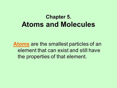 a description of an atom which can be defined as the smallest particle of an element Definition of atom an atom is the smallest particle differentiable as a certain chemical element the smallest unit of a chemical element that can exist the atom is the smallest particle that constitutes a chemical element.