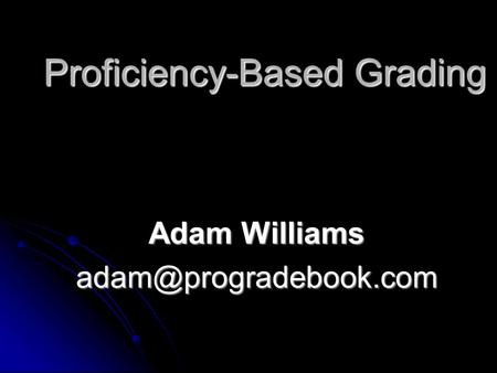 Proficiency-Based Grading Adam Williams