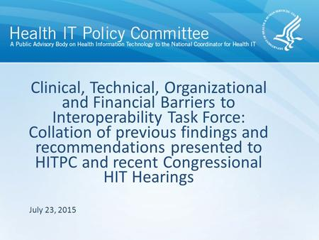 Clinical, Technical, Organizational and Financial <strong>Barriers</strong> to Interoperability Task Force: Collation of previous findings and recommendations presented.