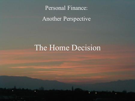 The Home Decision Personal Finance: Another <strong>Perspective</strong>.