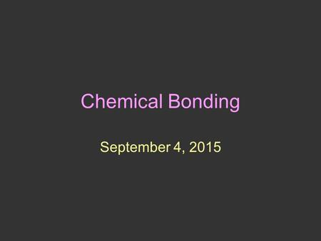 Chemical Bonding September 4, 2015. What do we already know? Where are protons? Neutrons? Electrons? What is an electron shell? How many electrons fill.