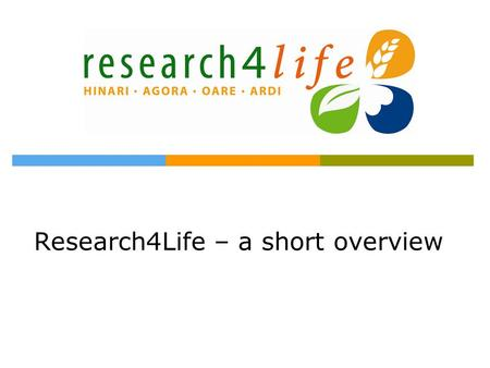 Research4Life – a short overview. Background  April 2000 – WHO surveyed developing country researchers to discover their highest information priority.