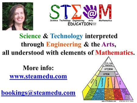 More info:  Science & Technology interpreted through Engineering & the Arts, all understood with elements.