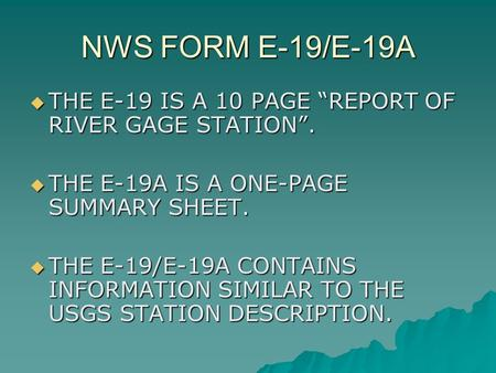 "NWS FORM E-19/E-19A  THE E-19 IS A 10 PAGE ""REPORT OF RIVER GAGE STATION"".  THE E-19A IS A ONE-PAGE SUMMARY SHEET.  THE E-19/E-19A CONTAINS INFORMATION."