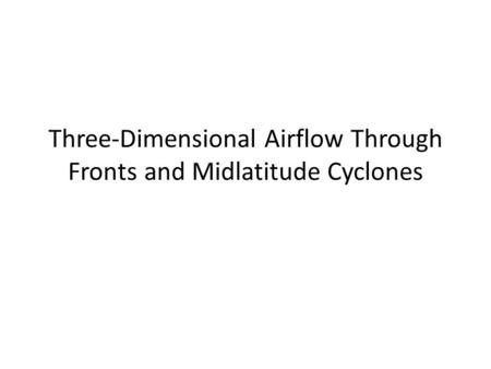 Three-Dimensional Airflow Through Fronts and Midlatitude Cyclones.