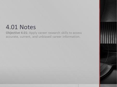 4.01 Notes Objective 4.01: Apply career research skills to access accurate, current, and unbiased career information.