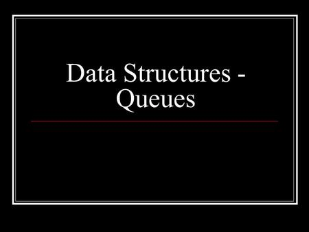 Data Structures - Queues