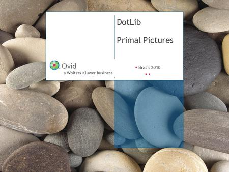 ▪ Brasil 2010 ▪ DotLib Primal Pictures. Brasil 2010 ▪ 2 A World First Complete 3-D Anatomy Online.