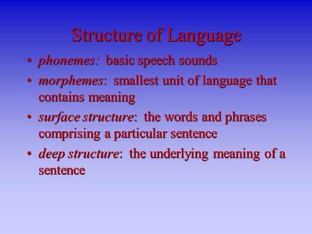 Structure of Language phonemes: basic speech soundsphonemes: basic speech sounds morphemes: smallest unit of language that contains meaningmorphemes: smallest.