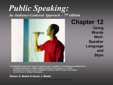 Copyright © Allyn & Bacon 2009 Public Speaking: An Audience-Centered Approach – 7 th edition Chapter 12 Using Words Well: Speaker Language and Style This.