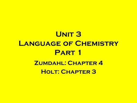 Unit 3 Language of Chemistry Part 1 Zumdahl: Chapter 4 Holt: Chapter 3.
