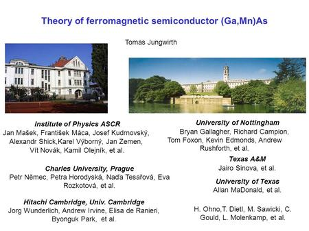 Theory of ferromagnetic semiconductor (Ga,Mn)As Tomas Jungwirth University of Nottingham Bryan Gallagher, Richard Campion, Tom Foxon, Kevin Edmonds, Andrew.