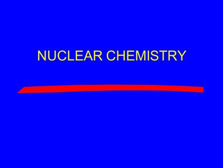 NUCLEAR CHEMISTRY. Section 22-1: The Nucleus Objectives 1.Explain what nucleons are. 2.Explain what a nuclide is, and describe the different ways it can.