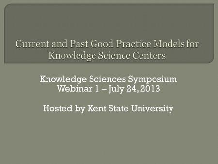 Knowledge Sciences Symposium Webinar 1 – July 24, 2013 Hosted by Kent State University.